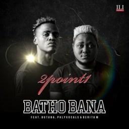2Point1 - Batho Bana Ft. Butana, Phlyvocals & Berita M
